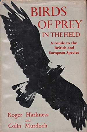 Birds of Prey in the Field: A Guide to the British and European Species: Harkness & Murdoch, Roger ...