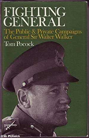 Fighting General: The Public & Private Campaigns of General Sir Walter Walker: Pocock, Tom