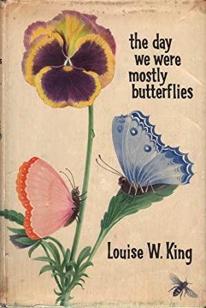 The Day We Were Mostly Butterflies: King, Louise W.