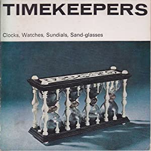 Timekeepers: Clocks, Watches, Sundials, Sand-glasses