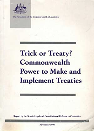 Trick or Treaty? Commonwealth Power to Make and Implement Treaties: Various