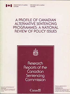 A Profile of Canadian Alternative Sentencing Programmes: A National Review of Policy Issues: ...