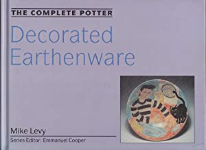 The Complete Potter: Decorated Earthenware: Levy, Mike