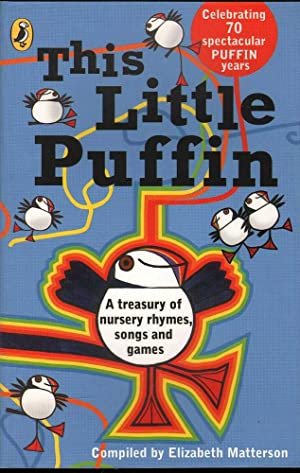 This Little Puffin: Nursery Rhymes, Songs and: Matterson, Elizabeth
