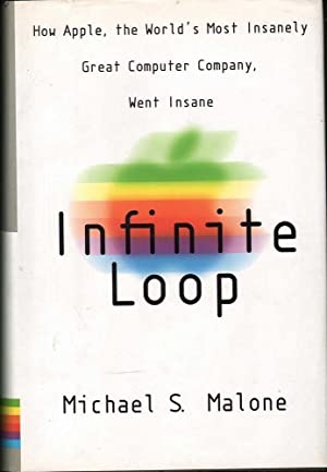 Infinite Loop: How the World's Most Insanely: Malone, Michael