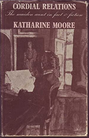 Cordial Relations: The Maiden Aunt in Fact & Fiction: Moore, Katharine