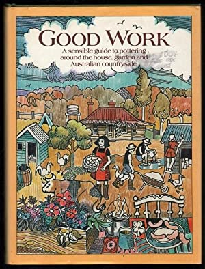 Good Work: A Sensible Guide to Pottering Around the House, Garden and Australian Countryside
