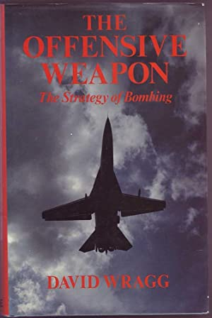 The Offensive Weapon: The Strategy of Bombing: Wragg, David