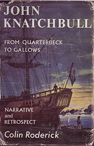 John Knatchbull: From Quarterdeck to Gallows (Signed Copy): Roderick, Colin