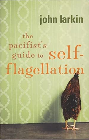 The pacifist's guide to self-flagellation: Larkin, John