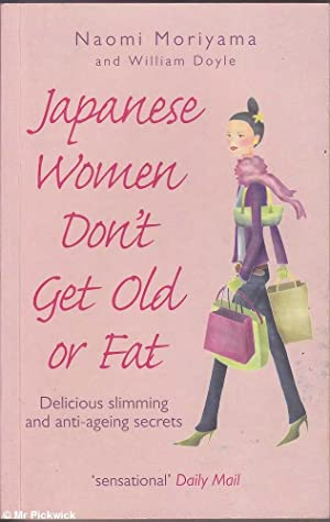 Japanese Women Don't Get Old or Fat (2007 ed.): Delicious Slimming and Anti-Ageing Secrets