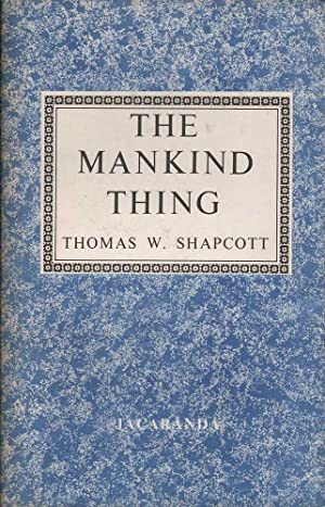 The Mankind Thing: Shapcott, Thomas W.
