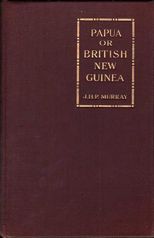 Papua or British New Guinea: Murray, J.H.P.