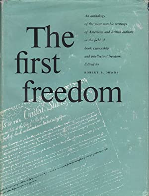 The First Freedom: Liberty and Justice in the World of Books and Reading: Downs ( ed.), Robert B.