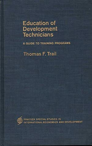 Education of Develoment Technicians: A Guide to Training Programs: Trail, Thomas F.