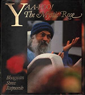 Yaa-Hoo! The Mystic Rose: Rajneesh, Bhagwan Shree