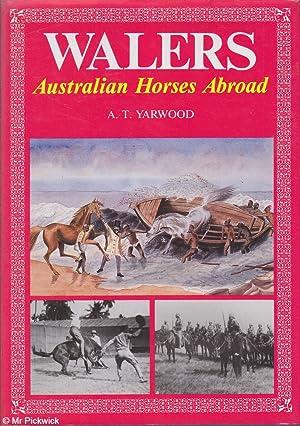 Walers: Australian Horses Abroad: Yarwood, A.T.