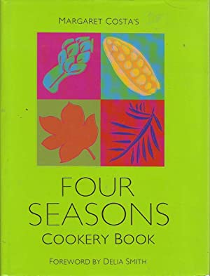 Margaret Costa's Four Seasons Cookery Book: Costa, Margaret