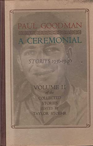 A Ceremonial: Stories 1936 - 1940, Volume II of the Collected Stories: Goodman (ed. Stoehr), Paul (...