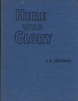 Here Was Glory: Dettman, J.F.