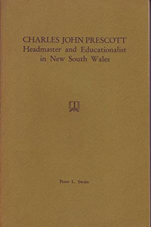 Charles John Prescott - Headmaster and Educationalist in New South Wales: Swain, Peter L.
