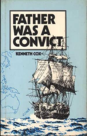 Father was a Convict: The Story of: Cox, Kenneth