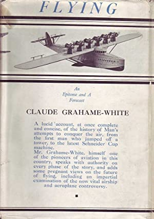 Flying: An Epitome and a Forecast: Grahame-White, Claude