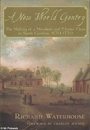 A New World Gentry: The Making of a Merchant and Planter Class in South Carolina 1670-1770: ...
