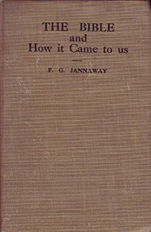 The Bible and How it Came to Us: Jannaway, Frank. G.