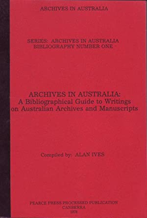 Archives in Australia: A Bibliographical Guide to Writings on Australian Archives and Manuscripts: ...