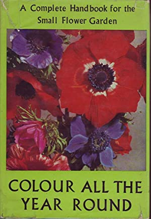Colour All the Year Round: A Complete Handbook for the Small Flower Garden: Genders, Roy