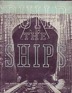 Build the Ship: The Official Story of the Shipyards in War Time: Pritchett, V.S.