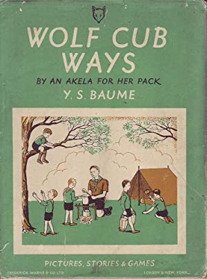Wolf Cub Ways: By an Akela for: Baume, Y. S.