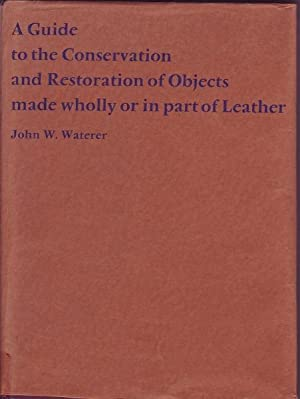 A Guide to the Conservation and Restoration: Waterer, John W.