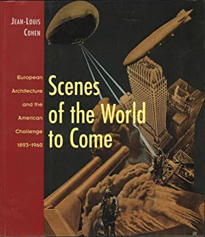 Scenes of the World to Come: European Architecture and the American Challenge 1893-1960