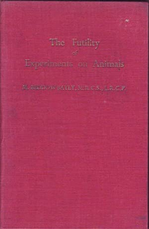 The Futility of Experiments on Animals: Bayly, M. Beddow