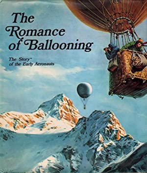 The Romance of Ballooning: The Story of the Early Aeronauts: Various