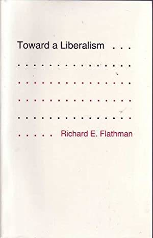 Toward a Liberalism: Flathman, Richard E.