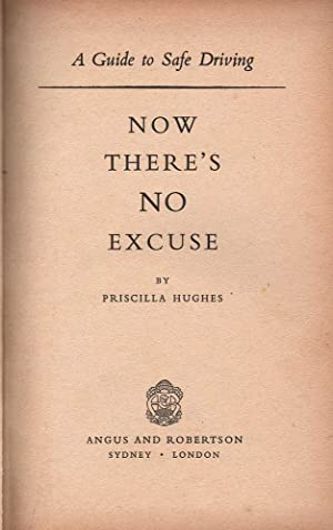 Now There's No Excuse: A Guide to Safe Driving: Hughes, Priscilla