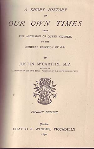 A Short History of Our Own Times from the Accession of Queen Victoria to the General Election of ...