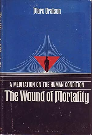 The Wound of Mortality: A Meditation on the Human Condition: Oraison, Marc