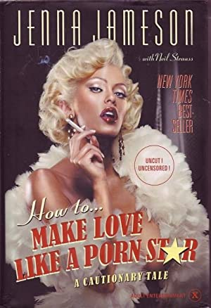 How to.Make Love to a Porn Star: A Cautionary Tale: Jameson & Strauss, Jenna / Neil