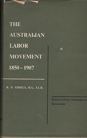 The Australian Labor Movement 1850 - 1907: Ebbels, R. N.