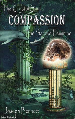The Crystal Skull Compassion the Sacred Feminine: Bennett, Joseph