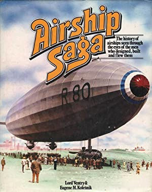 Airship Saga: The History of Airships Seen Through the Eyes of the Men who Designed, Built and Flew...