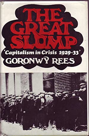 The Great Slump: Capitalism in Crisis 1929-33: Rees, Goronwy