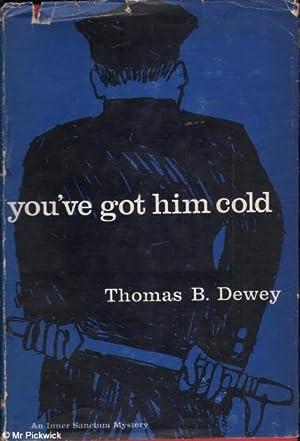 You've Got Him Cold: Dewey, Thomas B.