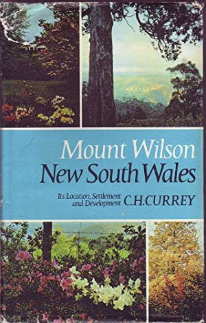 Mount Wilson New South Wales: Its Location, Settlement and Development: Currey, C.H.