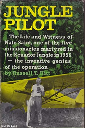 Jungle Pilot The Life and Witness of Nate Saint: Russell T. Hitt