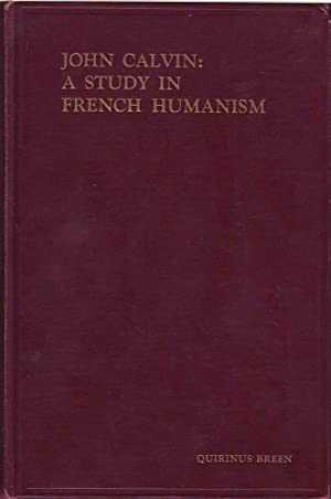 John Calvin: A Study in French Humanism: Breen, Quirinus